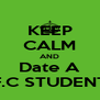 KEEP CALM AND Date A F.C STUDENT - Personalised Poster A4 size