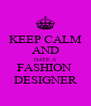 KEEP CALM AND DATE A FASHION  DESIGNER - Personalised Poster A4 size