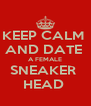 KEEP CALM  AND DATE  A FEMALE SNEAKER  HEAD  - Personalised Poster A4 size