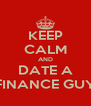 KEEP CALM AND DATE A FINANCE GUY - Personalised Poster A4 size