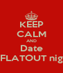 KEEP CALM AND Date A FLATOUT nigga - Personalised Poster A4 size