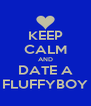 KEEP CALM AND DATE A FLUFFYBOY - Personalised Poster A4 size