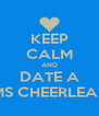 KEEP CALM AND DATE A FMMS CHEERLEADER - Personalised Poster A4 size