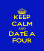KEEP CALM AND DATE A FOUR - Personalised Poster A4 size