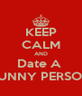 KEEP CALM AND Date A  FUNNY PERSON - Personalised Poster A4 size