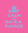 KEEP CALM AND DATE A  FUNSIZE - Personalised Poster A4 size