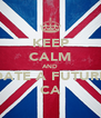 KEEP CALM AND DATE A FUTURE CA - Personalised Poster A4 size