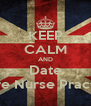 KEEP CALM AND Date A Future Nurse Practitioner - Personalised Poster A4 size