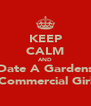 KEEP CALM AND Date A Gardens Commercial Girl - Personalised Poster A4 size