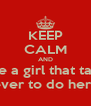 KEEP CALM AND Date a girl that takes Forever to do her hair - Personalised Poster A4 size
