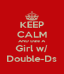 KEEP CALM AND Date A Girl w/ Double-Ds - Personalised Poster A4 size