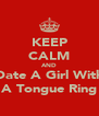 KEEP CALM AND Date A Girl With A Tongue Ring - Personalised Poster A4 size
