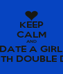 KEEP CALM AND DATE A GIRL WITH DOUBLE D's - Personalised Poster A4 size