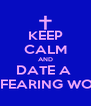 KEEP CALM AND DATE A  GOD FEARING WOMAN - Personalised Poster A4 size