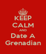 KEEP CALM AND Date A Grenadian - Personalised Poster A4 size