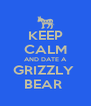 KEEP CALM AND DATE A GRIZZLY  BEAR  - Personalised Poster A4 size