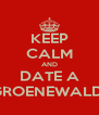 KEEP CALM AND DATE A GROENEWALD  - Personalised Poster A4 size