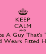 KEEP CALM AND Date A Guy That's Tall And Wears Fitted Hats  - Personalised Poster A4 size
