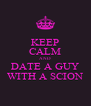 KEEP CALM AND DATE A GUY WITH A SCION - Personalised Poster A4 size