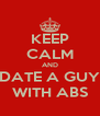KEEP CALM AND DATE A GUY WITH ABS - Personalised Poster A4 size