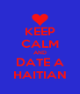 KEEP CALM AND DATE A HAITIAN - Personalised Poster A4 size