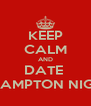 KEEP CALM AND DATE  A HAMPTON NIGGA - Personalised Poster A4 size