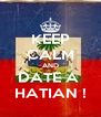 KEEP CALM AND DATE A  HATIAN ! - Personalised Poster A4 size