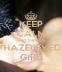 KEEP CALM AND DATE A  HAZELEYED GIRL - Personalised Poster A4 size