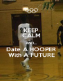 KEEP CALM AND.... Date A HOOPER With A FUTURE - Personalised Poster A4 size