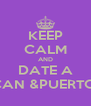 KEEP CALM AND DATE A JAMAICAN &PUERTO RICAN - Personalised Poster A4 size