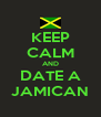 KEEP CALM AND DATE A JAMICAN - Personalised Poster A4 size