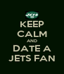KEEP CALM AND DATE A JETS FAN - Personalised Poster A4 size