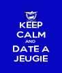 KEEP CALM AND  DATE A JEUGIE - Personalised Poster A4 size