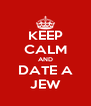 KEEP CALM AND DATE A JEW - Personalised Poster A4 size