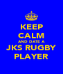 KEEP CALM AND DATE A JKS RUGBY PLAYER - Personalised Poster A4 size