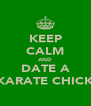 KEEP CALM AND DATE A KARATE CHICK - Personalised Poster A4 size