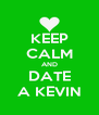 KEEP CALM AND DATE A KEVIN - Personalised Poster A4 size