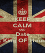 KEEP CALM AND Date A King OF House - Personalised Poster A4 size
