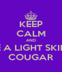 KEEP CALM AND DATE A LIGHT SKINNED COUGAR - Personalised Poster A4 size