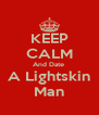 KEEP CALM And Date  A Lightskin Man - Personalised Poster A4 size