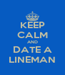 KEEP CALM AND DATE A LINEMAN - Personalised Poster A4 size