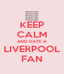 KEEP CALM AND DATE A LIVERPOOL FAN - Personalised Poster A4 size