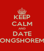 KEEP CALM AND DATE A LONGSHOREMAN - Personalised Poster A4 size