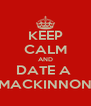 KEEP CALM AND DATE A  MACKINNON - Personalised Poster A4 size
