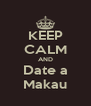 KEEP CALM AND Date a Makau - Personalised Poster A4 size
