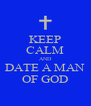 KEEP CALM AND DATE A MAN OF GOD - Personalised Poster A4 size