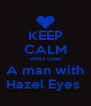 KEEP CALM AND Date A man with Hazel Eyes  - Personalised Poster A4 size