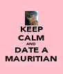 KEEP CALM AND DATE A MAURITIAN - Personalised Poster A4 size