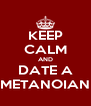 KEEP CALM AND DATE A METANOIAN - Personalised Poster A4 size