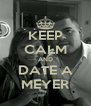 KEEP CALM AND DATE A MEYER - Personalised Poster A4 size